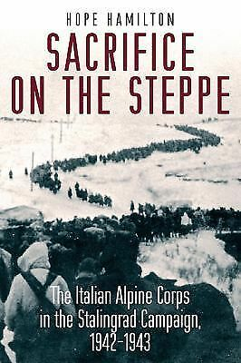 Sacrifice on the Steppe: The Italian Alpine Corps in the Stalingrad Campaign, 1