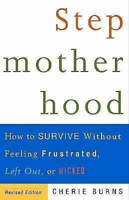 Stepmotherhood : How to Survive Without Feeling Frustrated, Left Out, or...