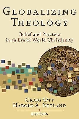 Globalizing Theology: Belief and Practice in an Era of World Christianity, , Goo