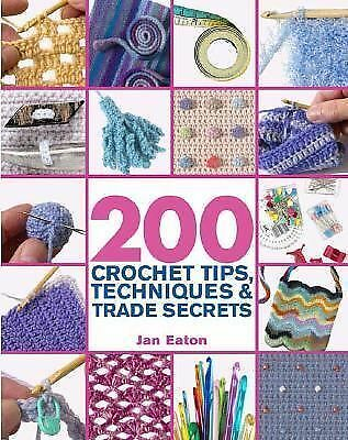 200 Crochet Tips, Techniques & Trade Secrets: An Indispensible Resource of Tech