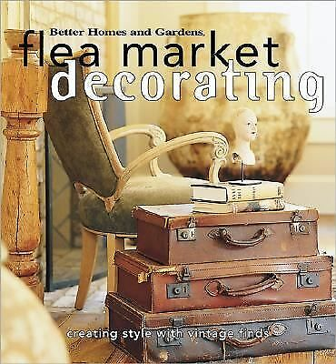 Flea Market Decorating: Creating Style with Vintage Finds (Better Homes and Gar