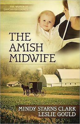The Amish Midwife (The Women of Lancaster County) by Clark, Mindy Starns, Gould