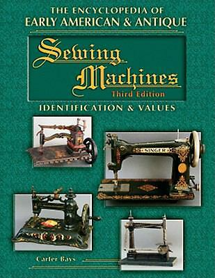 The Encyclopedia of Early American & Antique Sewing Machines: Identification & V