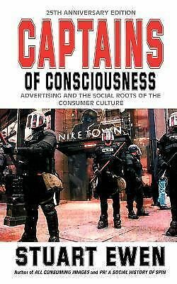 Captains of Consciousness: Advertising and the Social Roots of the Consumer Cult