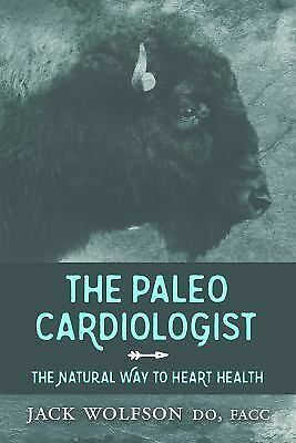 The Paleo Cardiologist: The Natural Way to Heart Health, Wolfson, Jack, Very Goo