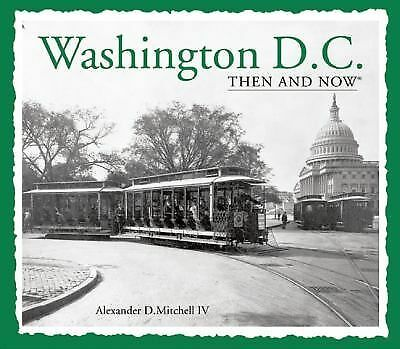 Washington, D.C. Then and Now (Then & Now Thunder Bay), Mitchell  IV, Alexander