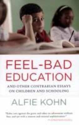 Feel-Bad Education: And Other Contrarian Essays on Children and Schooling, Kohn,