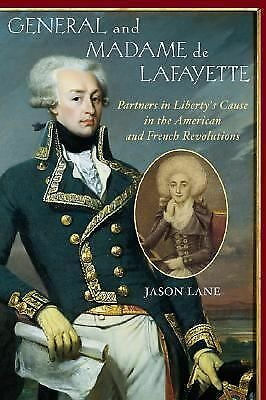 General and Madame de Lafayette: Partners in Liberty's Cause in the American and