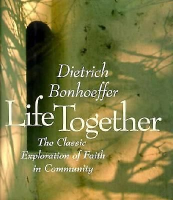 Life Together: The Classic Exploration of Faith in Community, Bonhoeffer, Dietri