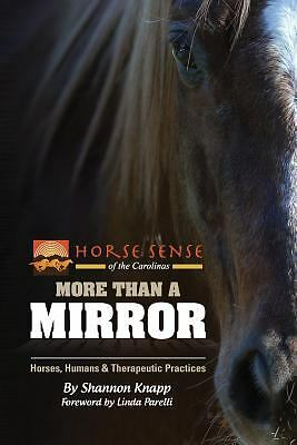 More Than a Mirror: Horses, Humans & Therapeutic Practices, Knapp, Shannon C., G
