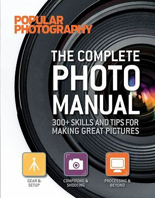 The Complete Photo Manual (Popular Photography): 300+ Skills and Tips for Making