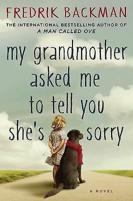 My Grandmother Asked Me to Tell You She's Sorry: A Novel, Backman, Fredrik, Very