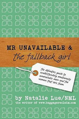 Mr. Unavailable and the Fallback Girl: The Definitive Guide to Understanding Emo