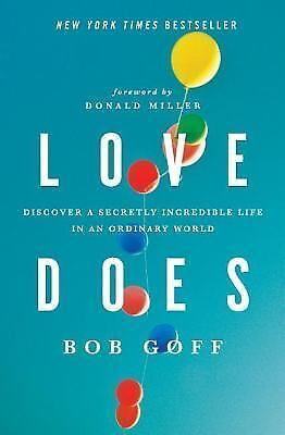 Love Does: Discover a Secretly Incredible Life in an Ordinary World, Goff, Bob,