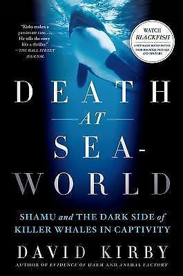 Death at SeaWorld: Shamu and the Dark Side of Killer Whales in Captivity, Kirby,