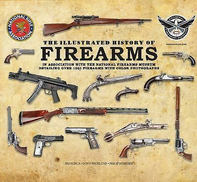 The Illustrated History of Firearms: In Association with the National Firearms M