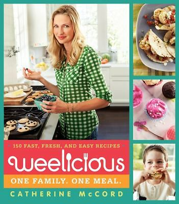 Weelicious: 140 Fast, Fresh, and Easy Recipes, McCord, Catherine, Good Book