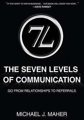 The (7L) The Seven Levels of Communication: Go From Relationships to Referrals,