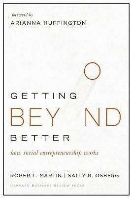 Getting Beyond Better: How Social Entrepreneurship Works, Osberg, Sally, Martin,