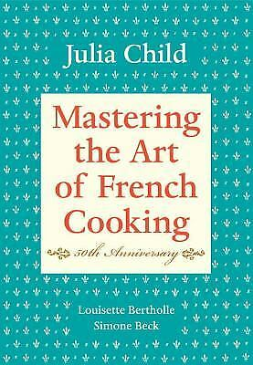 Mastering the Art of French Cooking, 50th Anniversary Edition, Simone Beck, Loui