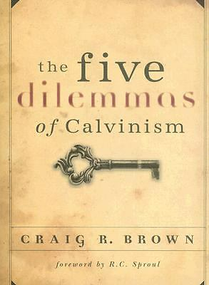 The Five Dilemmas of Calvinism, Craig R. Brown, Books