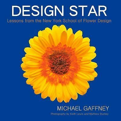 Design Star: Lessons from the New York School of Flower Design, Gaffney, Michael