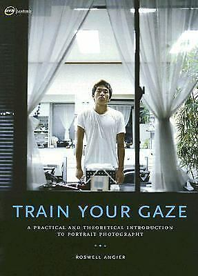 Train Your Gaze: A Practical and Theoretical Introduction to Portrait Photograph