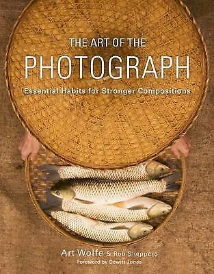The Art of the Photograph: Essential Habits for Stronger Compositions, Sheppard,