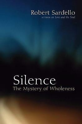Silence: The Mystery of Wholeness, Sardello, Robert, Very Good Book