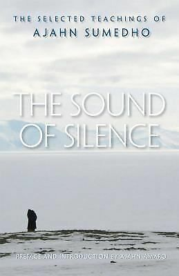 The Sound of Silence: The Selected Teachings of Ajahn Sumedho, Sumedho, Ajahn, V
