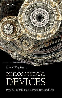 Philosophical Devices: Proofs, Probabilities, Possibilities, and Sets, Papineau,