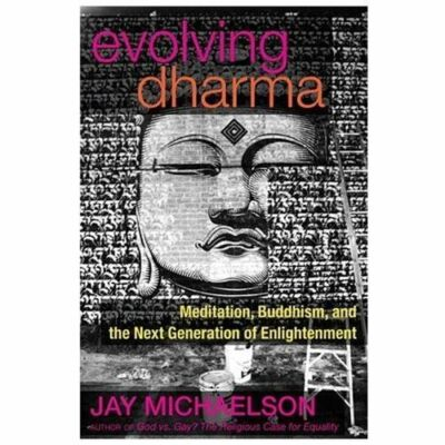 Evolving Dharma: Meditation, Buddhism, and the Next Generation of Enlightenment,