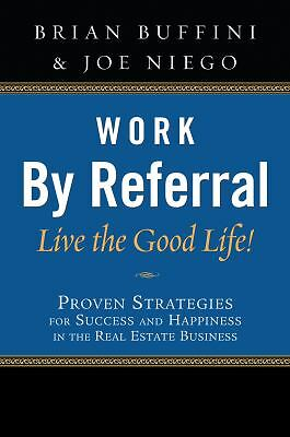 Work By Referral, Live the Good Life!, Brian Buffini, Joe Niego, Books