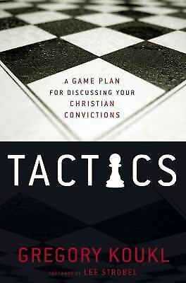 Tactics: A Game Plan for Discussing Your Christian Convictions, Koukl, Gregory,