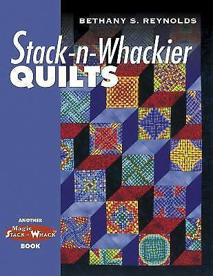 Stack-n-Whackier Quilts (Another Magic Stack-n-Whack(tm) Book) Reynolds Books-Go