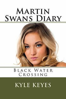 Martin Swans Diary: Black Water Crossing Keyes, Kyle Books-Good Condition