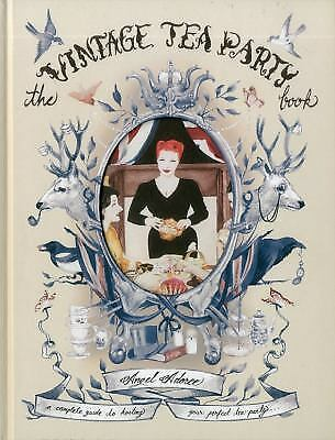The Vintage Tea Party Book: A Complete Guide to Hosting your Perfect Party Adore