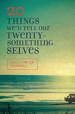 20 Things We'd Tell Our Twentysomething Selves Worrall, Peter, Worrall, Kelli Bo