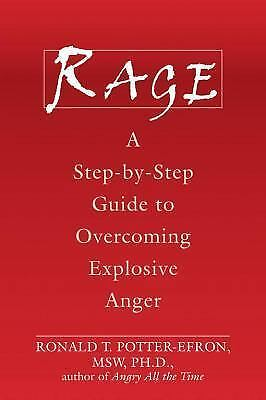 Rage: A Step-by-Step Guide to Overcoming Explosive Anger Ronald Potter-Efron MSW