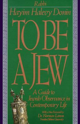 To Be A Jew: A Guide To Jewish Observance In Contemporary Life, Hayim H. Donin,