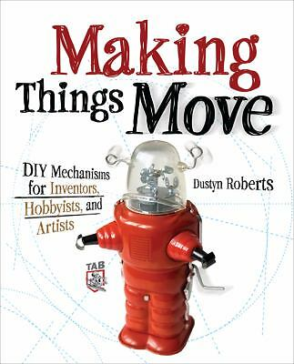 Making Things Move DIY Mechanisms for Inventors, Hobbyists, and Artists, Roberts