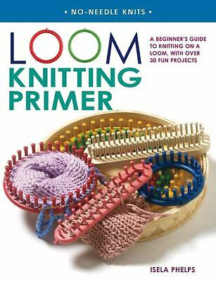 Loom Knitting Primer: A Beginner's Guide to Knitting on a Loom, with over 30 Fun