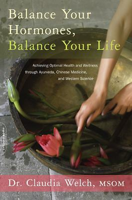 Balance Your Hormones, Balance Your Life: Achieving Optimal Health and Wellness