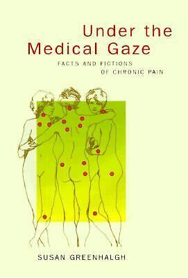 Under the Medical Gaze: Facts and Fictions of Chronic Pain, Good Books