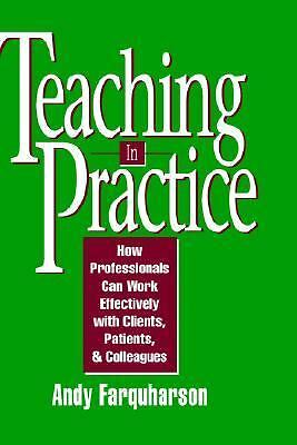 Teaching in Practice: How Professionals Can Work Effectively with Clients, Patie