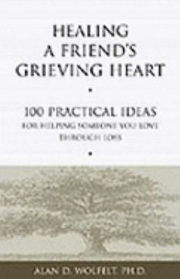 Healing a Friend's Grieving Heart: 100 Practical Ideas for Helping Someone You L