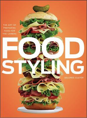 Food Styling: The Art of Preparing Food for the Camera by Custer, Delores
