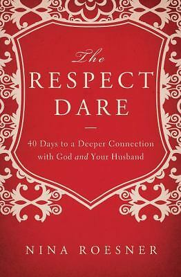 The Respect Dare: 40 Days to a Deeper Connection with God and Your Husband, Roes