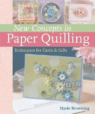 New Concepts in Paper Quilling: Techniques for Cards & Gifts, Browning, Marie, G