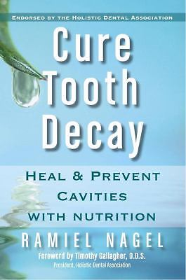 Cure Tooth Decay: Heal and Prevent Cavities with Nutrition, Second Edition, Good